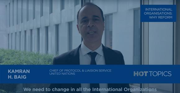 #HotTopics: International Organisations: why reform - Kamran H. Baig